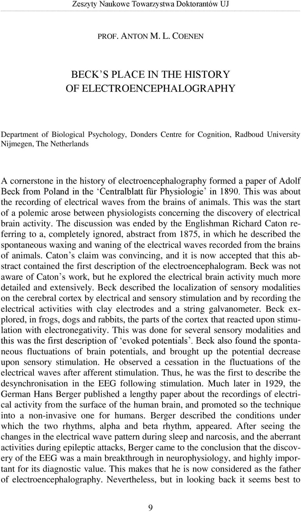 history of electroencephalography formed a paper of Adolf Beck from Poland in the Centralblatt für Physiologie in 1890. This was about the recording of electrical waves from the brains of animals.