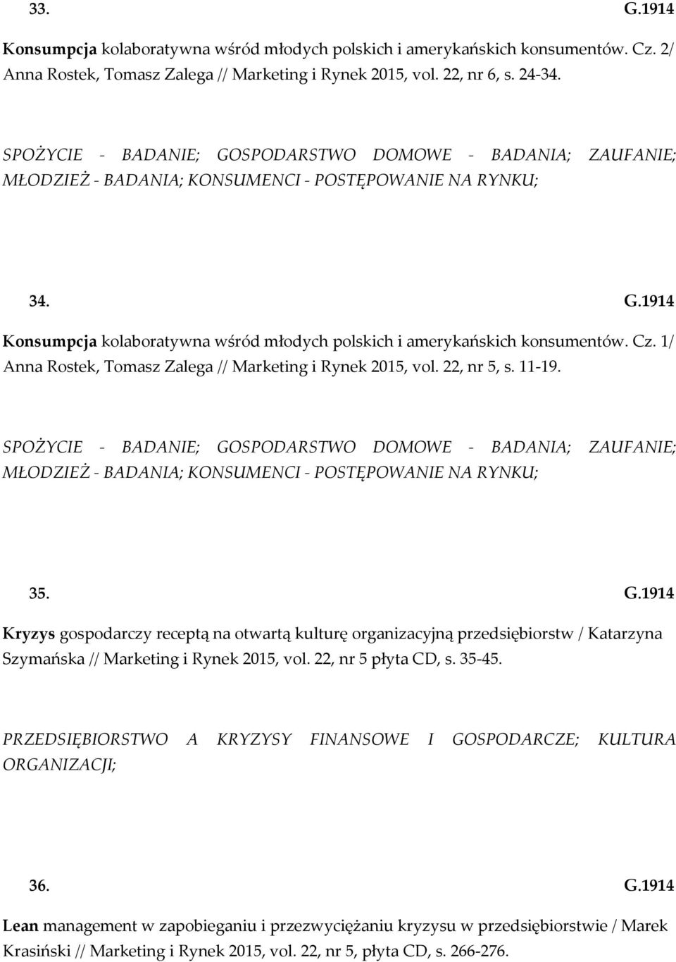 Cz. 1/ Anna Rostek, Tomasz Zalega // Marketing i Rynek 2015, vol. 22, nr 5, s. 11-19.