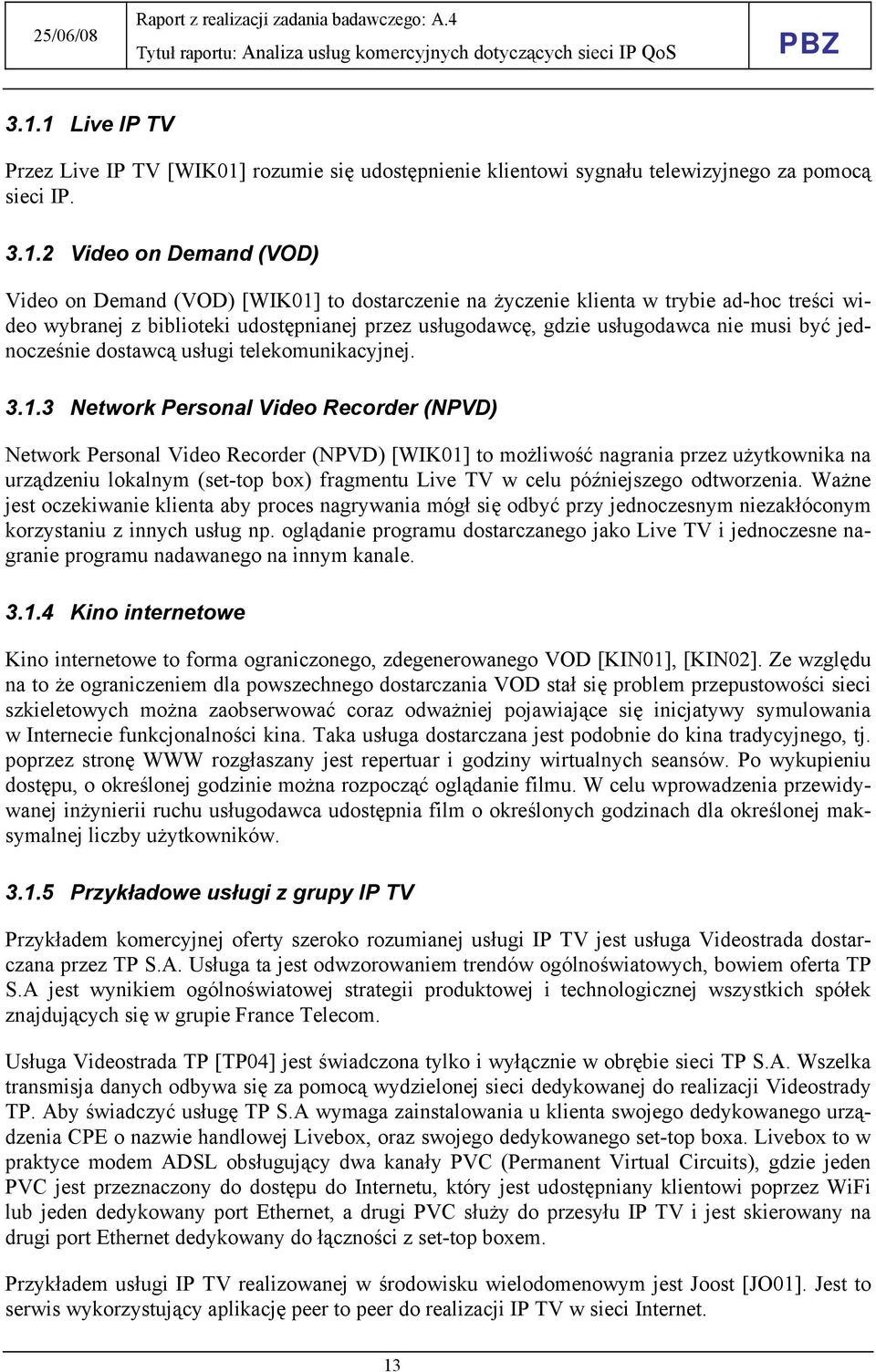 3 Network Personal Video Recorder (NPVD) Network Personal Video Recorder (NPVD) [WIK01] to możliwość nagrania przez użytkownika na urządzeniu lokalnym (set-top box) fragmentu Live TV w celu