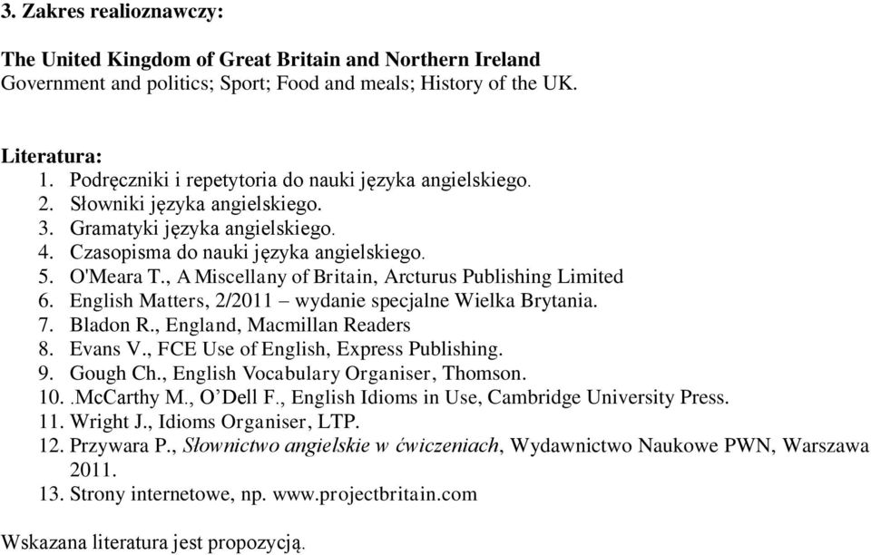 , A Miscellany of Britain, Arcturus Publishing Limited 6. English Matters, 2/2011 wydanie specjalne Wielka Brytania. 7. Bladon R., England, Macmillan Readers 8. Evans V.