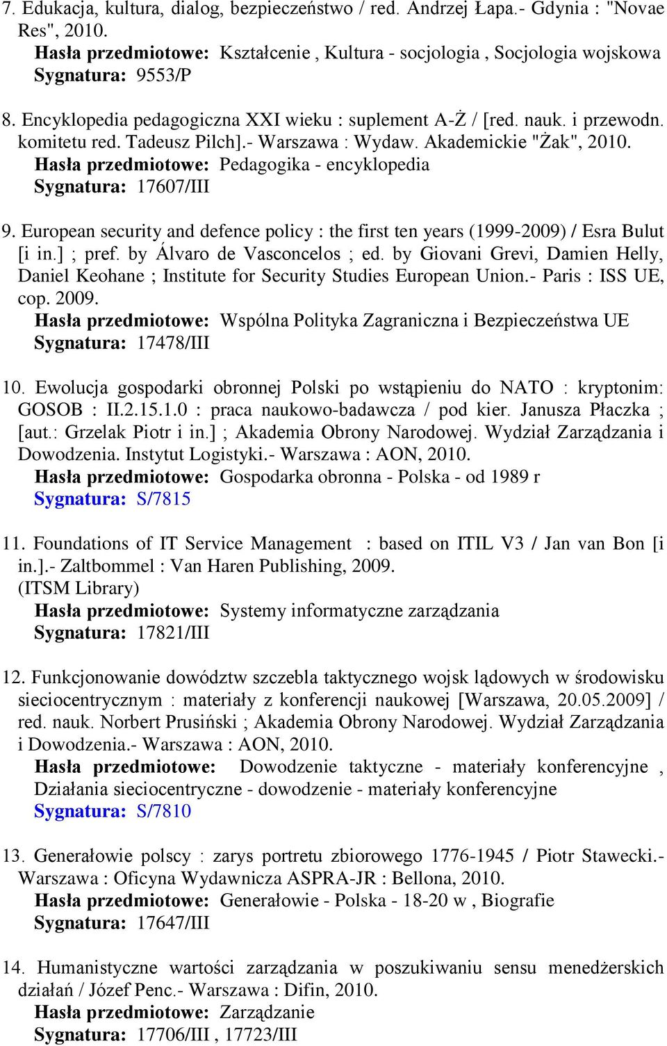 Hasła przedmiotowe: Pedagogika - encyklopedia Sygnatura: 17607/III 9. European security and defence policy : the first ten years (1999-2009) / Esra Bulut [i in.] ; pref. by Álvaro de Vasconcelos ; ed.