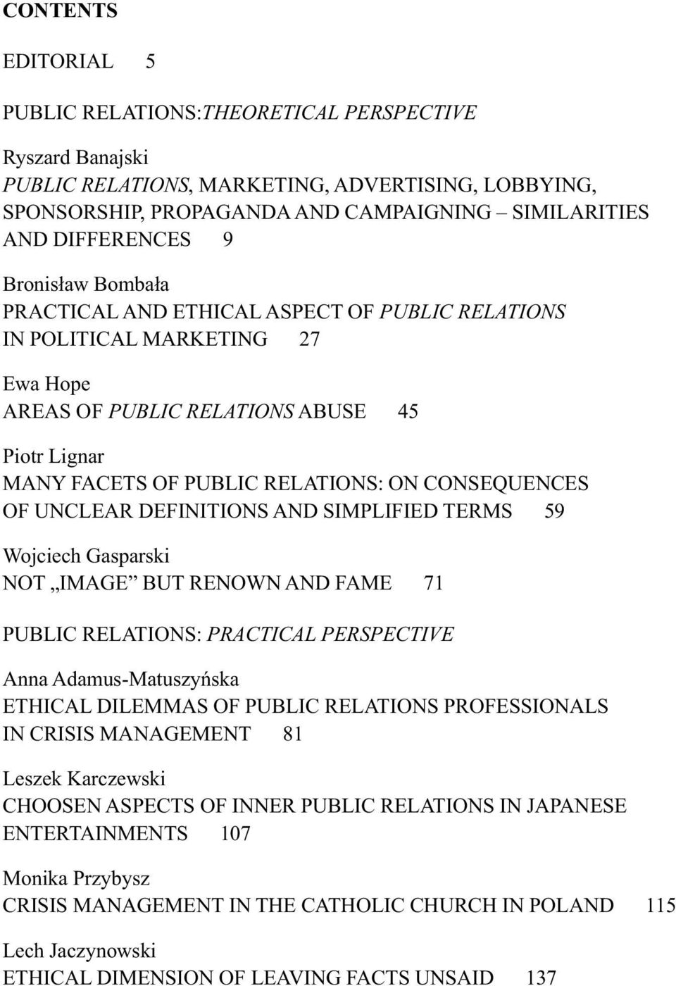 CONSEQUENCES OF UNCLEAR DEFINITIONS AND SIMPLIFIED TERMS 59 Wojciech Gasparski NOT IMAGE BUT RENOWN AND FAME 71 PUBLIC RELATIONS: PRACTICAL PERSPECTIVE Anna Adamus-Matuszyńska ETHICAL DILEMMAS OF