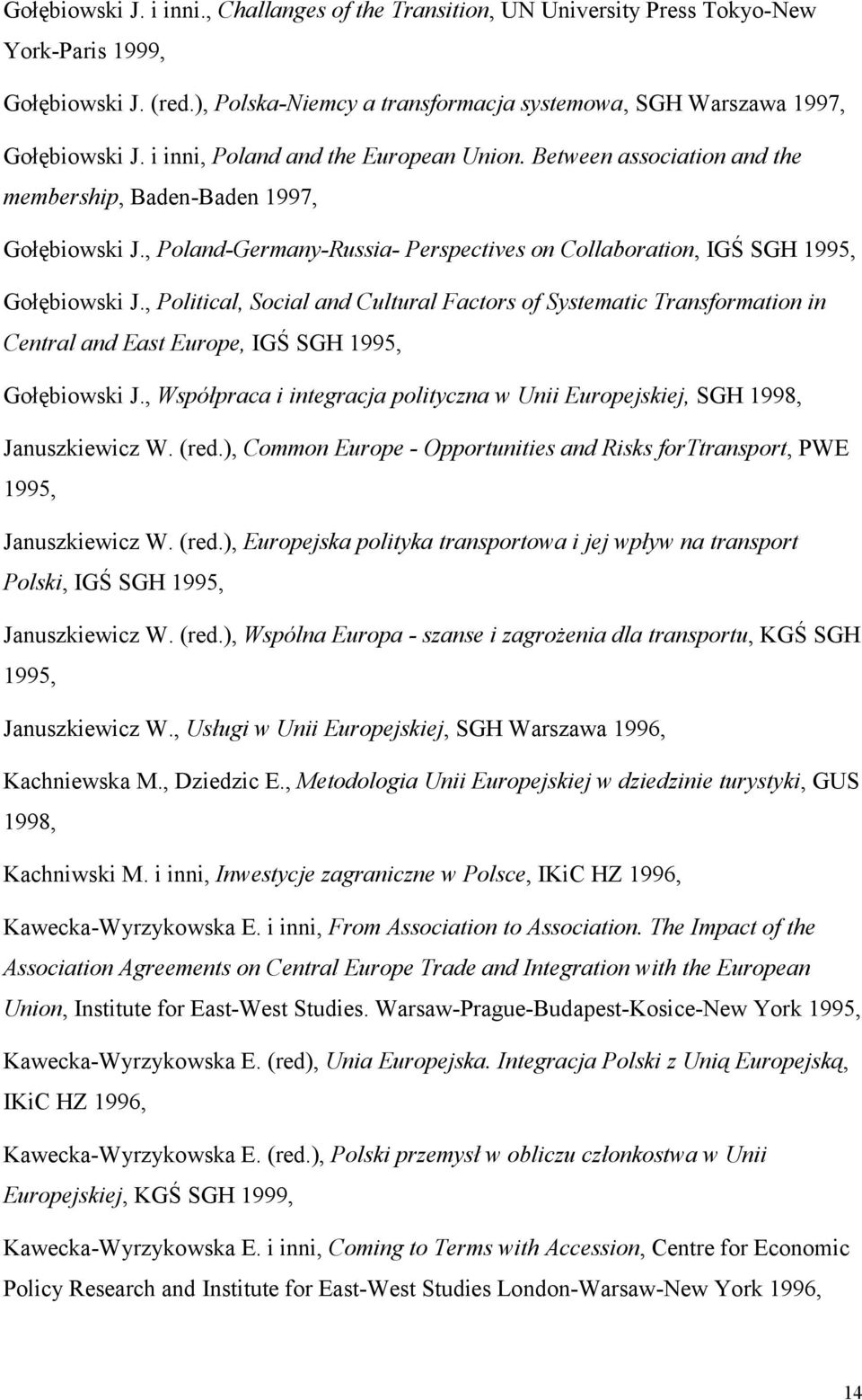 , Political, Social and Cultural Factors of Systematic Transformation in Central and East Europe, IGŚ SGH 1995, Gołębiowski J.