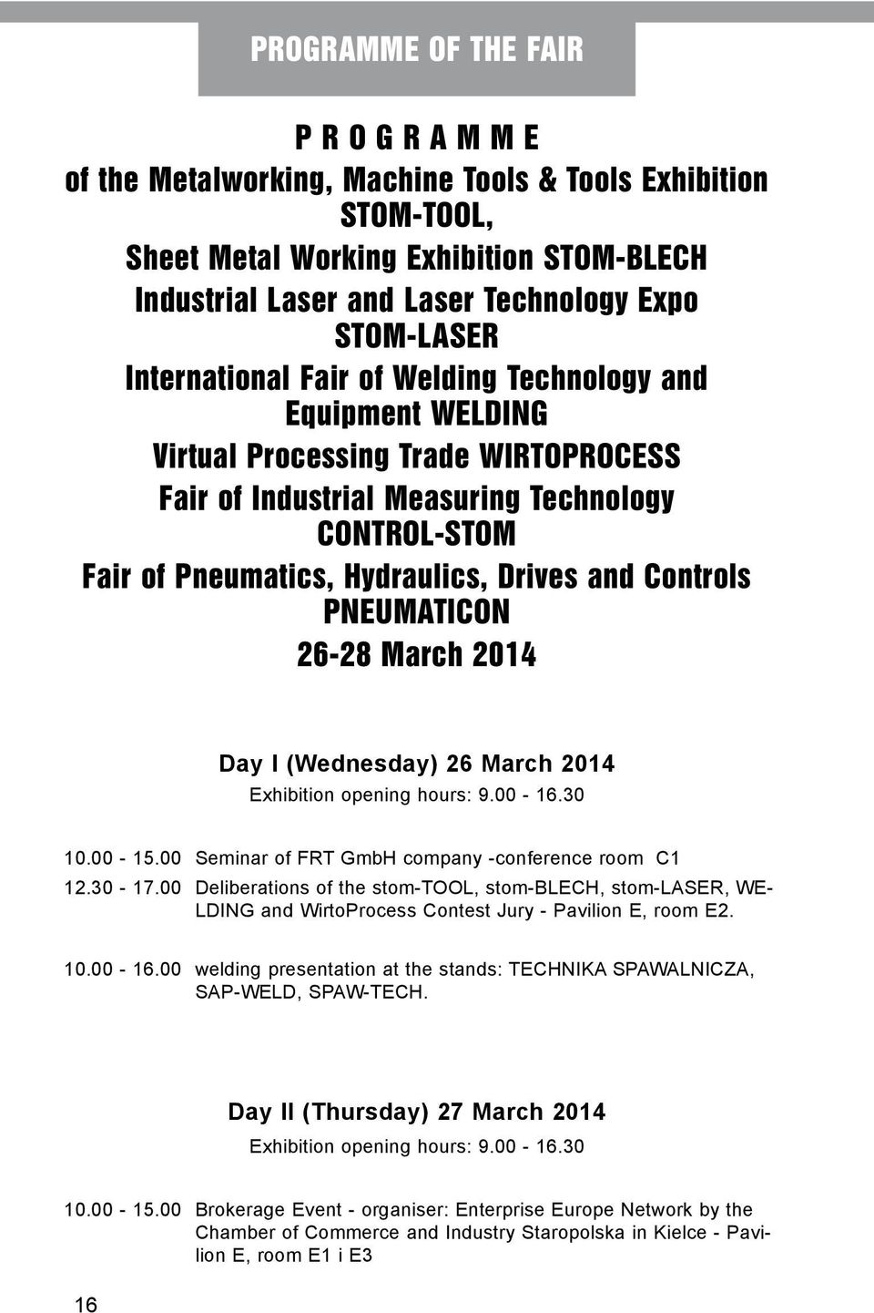 Drives and Controls Pneumaticon 26-28 March 2014 Day I (Wednesday) 26 March 2014 Exhibition opening hours: 9.00-16.30 10.00-15.00 Seminar of FRT GmbH company -conference room C1 12.30-17.
