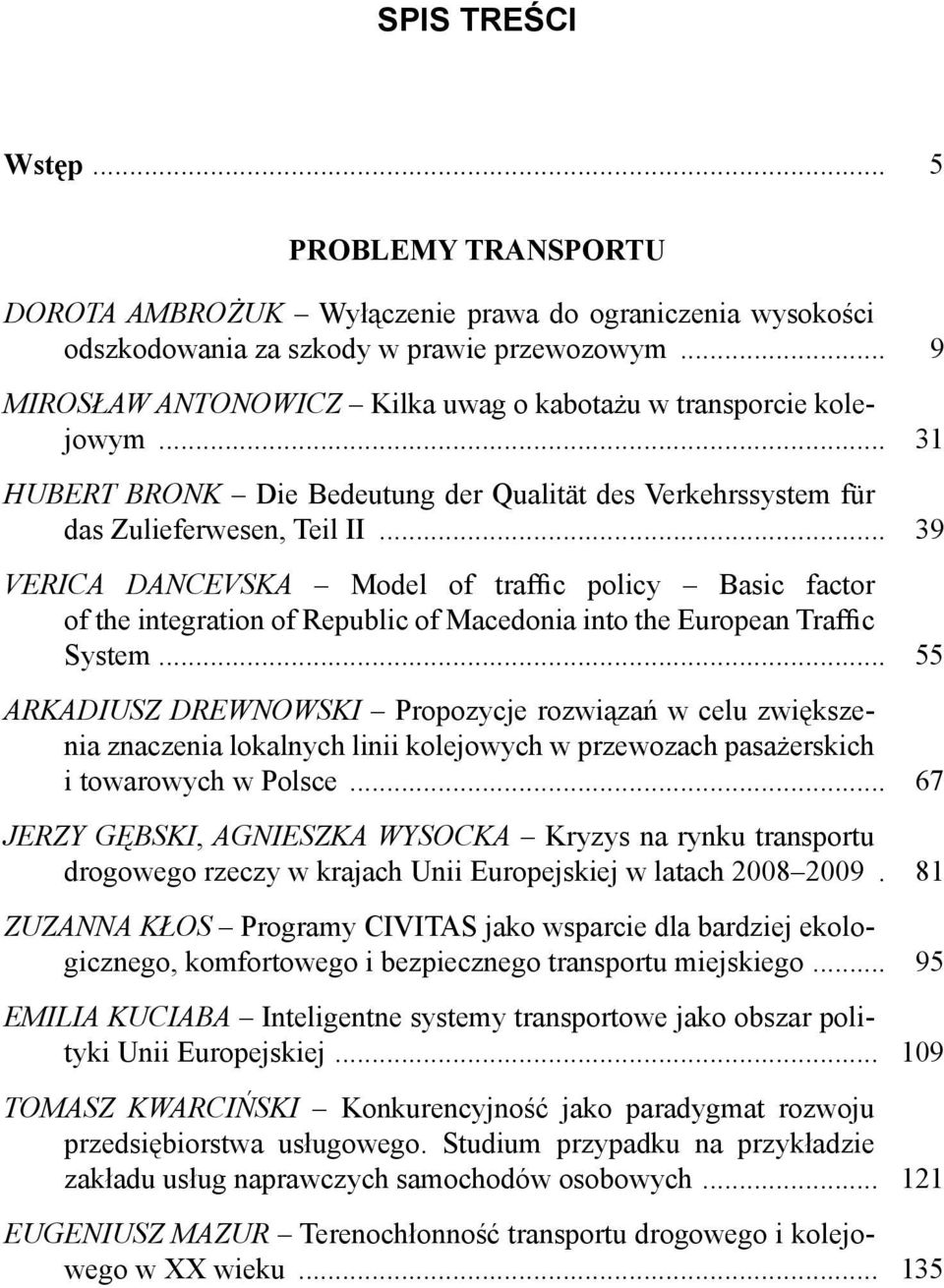 .. 39 VERICA DANCEVSKA Model of traffic policy Basic factor of the integration of Republic of Macedonia into the European Traffic System.