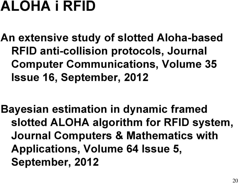 Bayesian estimation in dynamic framed slotted ALOHA algorithm for RFID system,