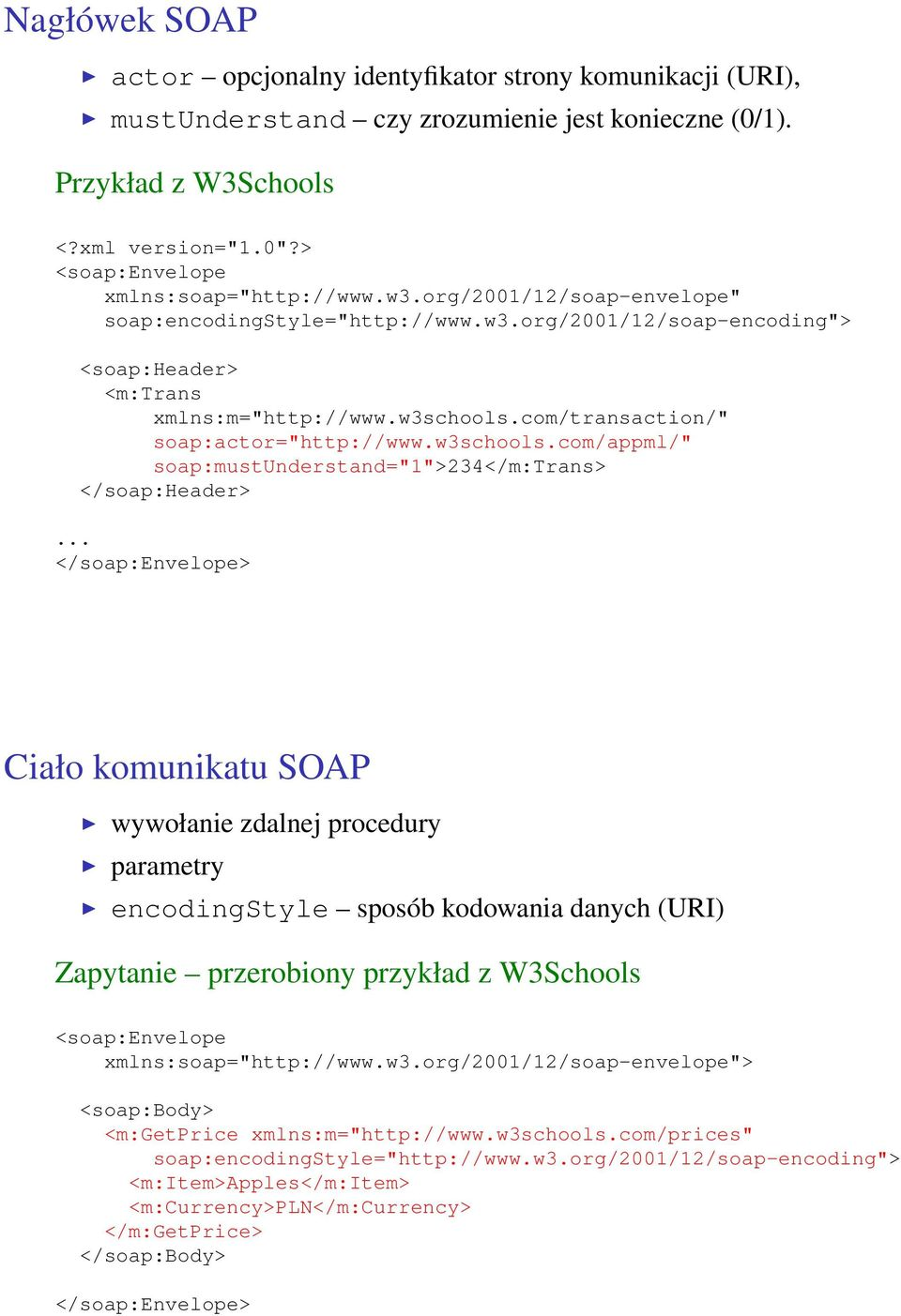 "com/transaction/"" soap:actor=""http://www.w3schools.com/appml/"" soap:mustunderstand=""1"">234</m:trans> </soap:header>."