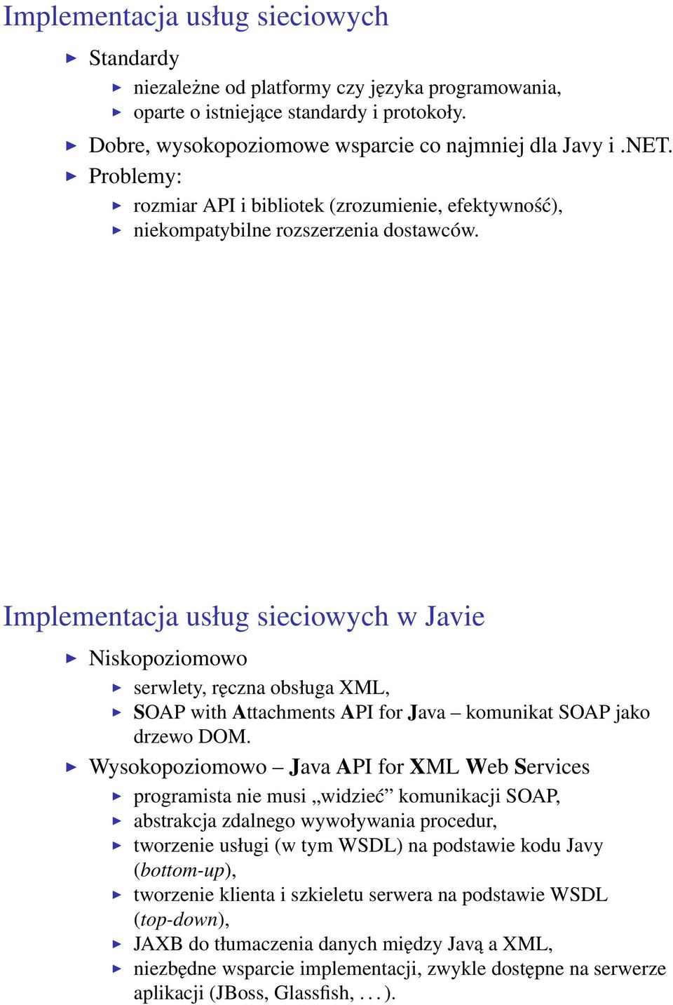 Implementacja usług sieciowych w Javie Niskopoziomowo serwlety, ręczna obsługa XML, SOAP with Attachments API for Java komunikat SOAP jako drzewo DOM.