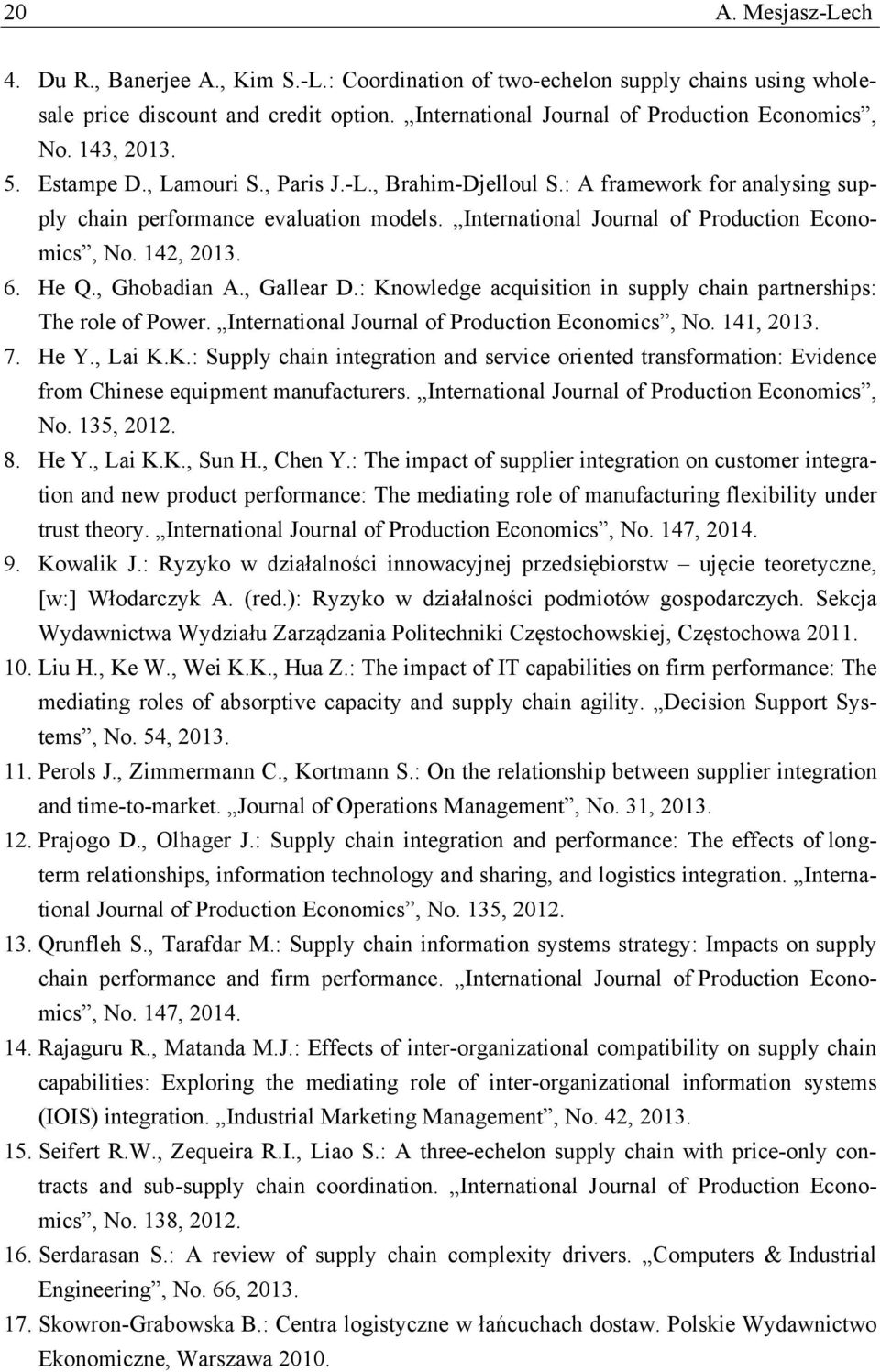 142, 2013. 6. He Q., Ghobadian A., Gallear D.: Knowledge acquisition in supply chain partnerships: The role of Power. International Journal of Production Economics, No. 141, 2013. 7. He Y., Lai K.K.: Supply chain integration and service oriented transformation: Evidence from Chinese equipment manufacturers.