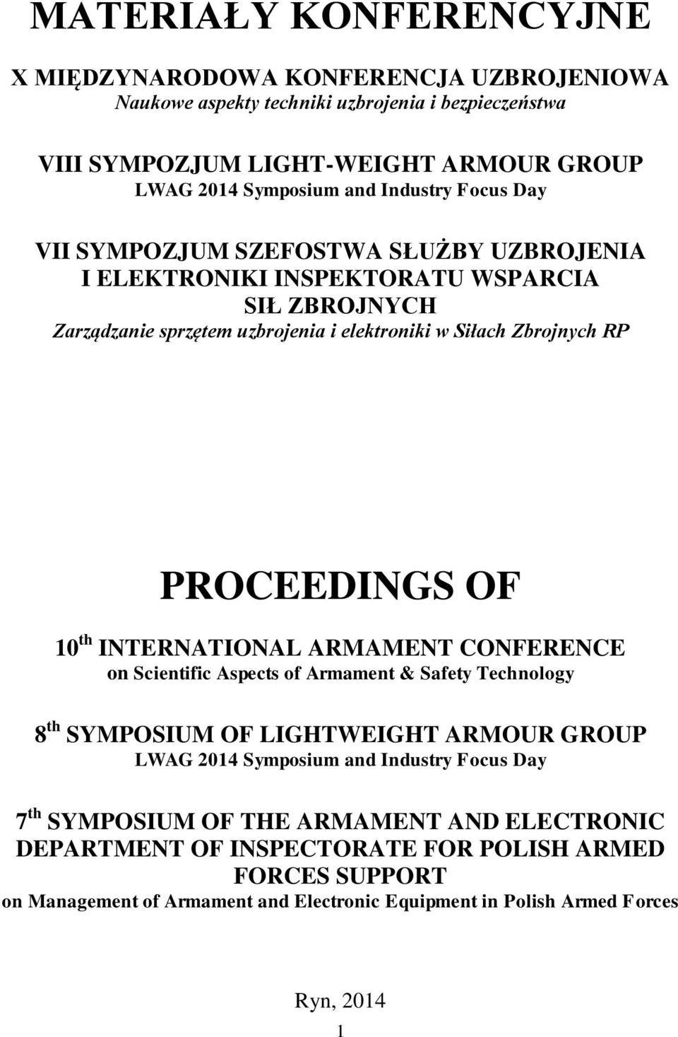 PROCEEDINGS OF 10 th INTERNATIONAL ARMAMENT CONFERENCE on Scientific Aspects of Armament & Safety Technology 8 th SYMPOSIUM OF LIGHTWEIGHT ARMOUR GROUP LWAG 2014 Symposium and Industry
