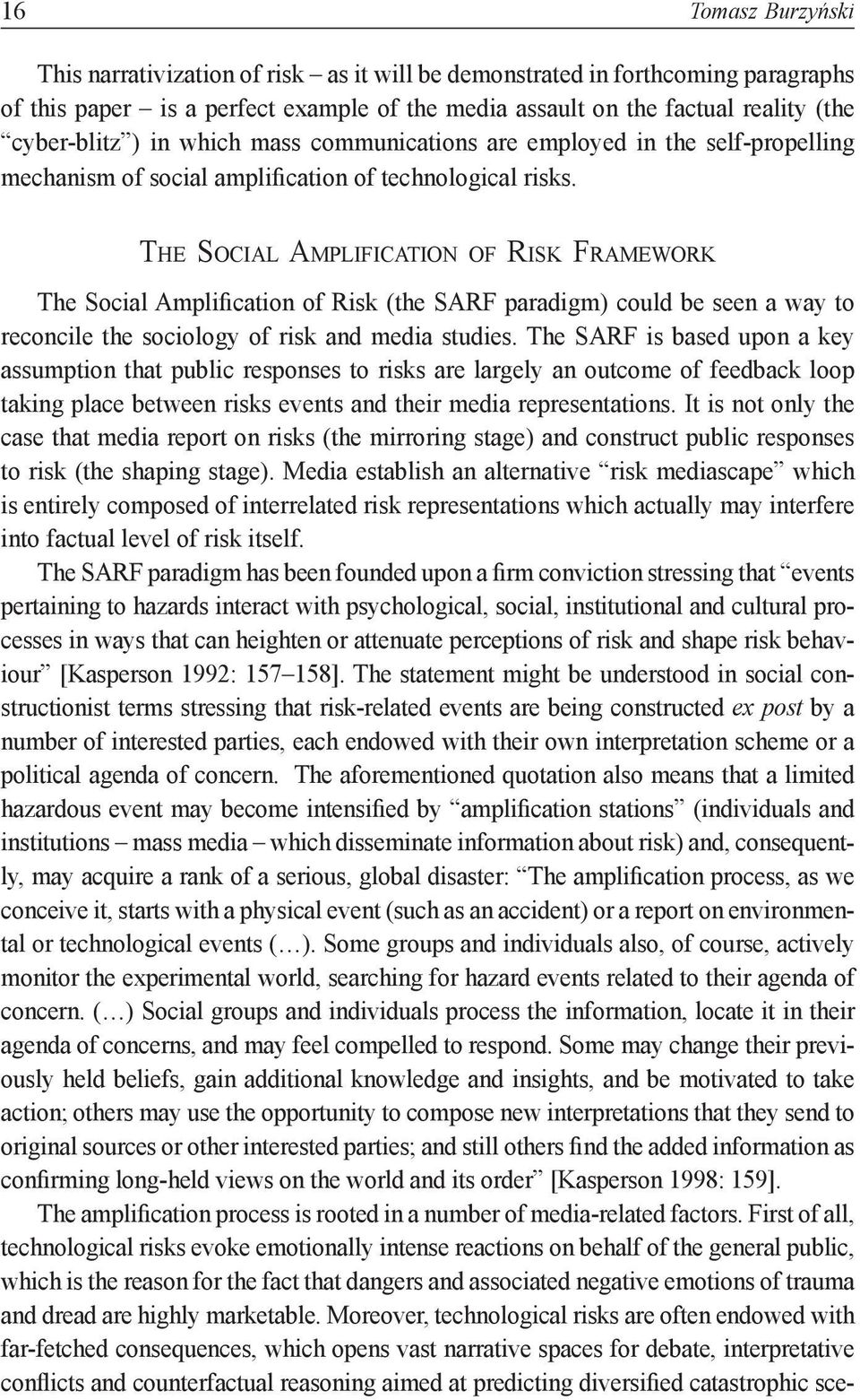 The Social Amplification of Risk Framework The Social Amplification of Risk (the SARF paradigm) could be seen a way to reconcile the sociology of risk and media studies.