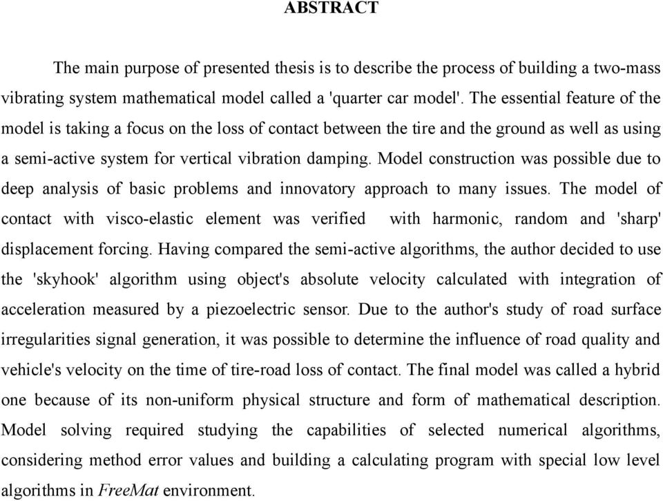 Model construction was possible due to deep analysis of basic problems and innovatory approach to many issues.