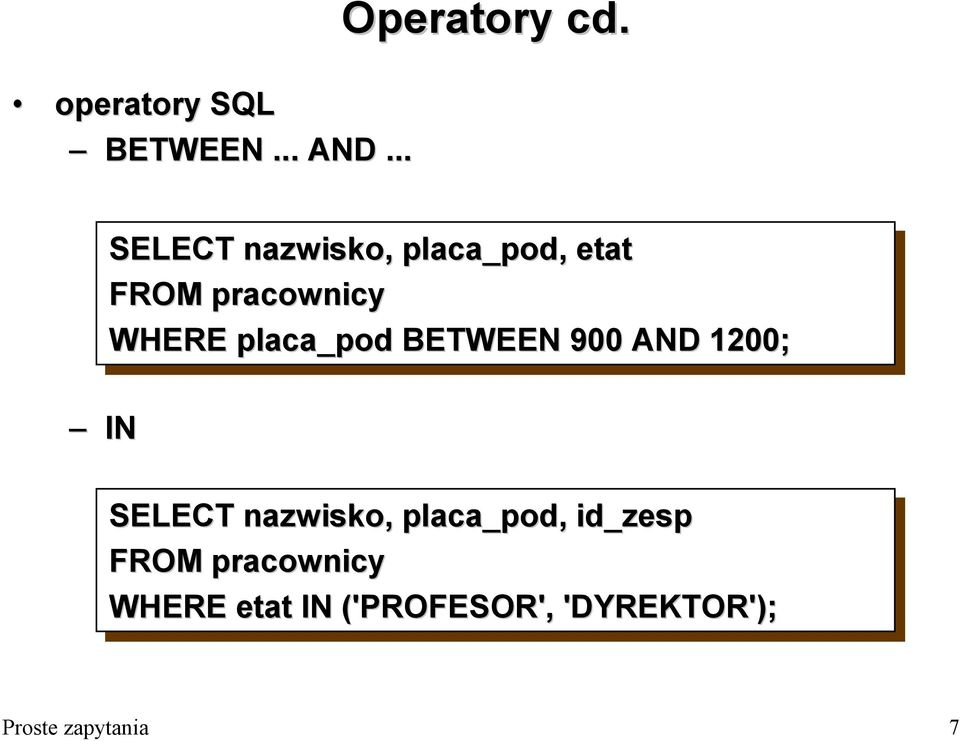 BETWEEN 900 900 AND 1200; SELECT nazwisko, placa_pod,