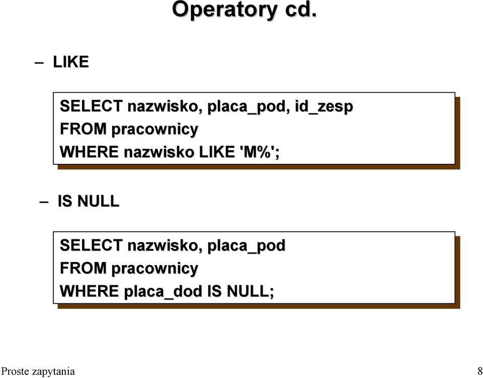 WHERE nazwisko LIKE 'M%'; IS NULL SELECT