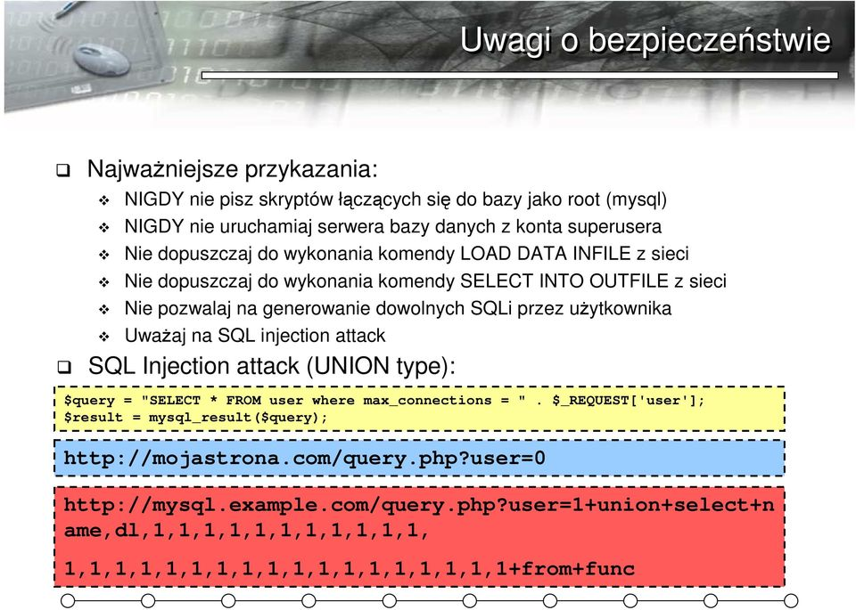 "uŝytkownika UwaŜaj na SQL injection attack SQL Injection attack (UNION type): $query = ""SELECT * FROM user where max_connections = ""."