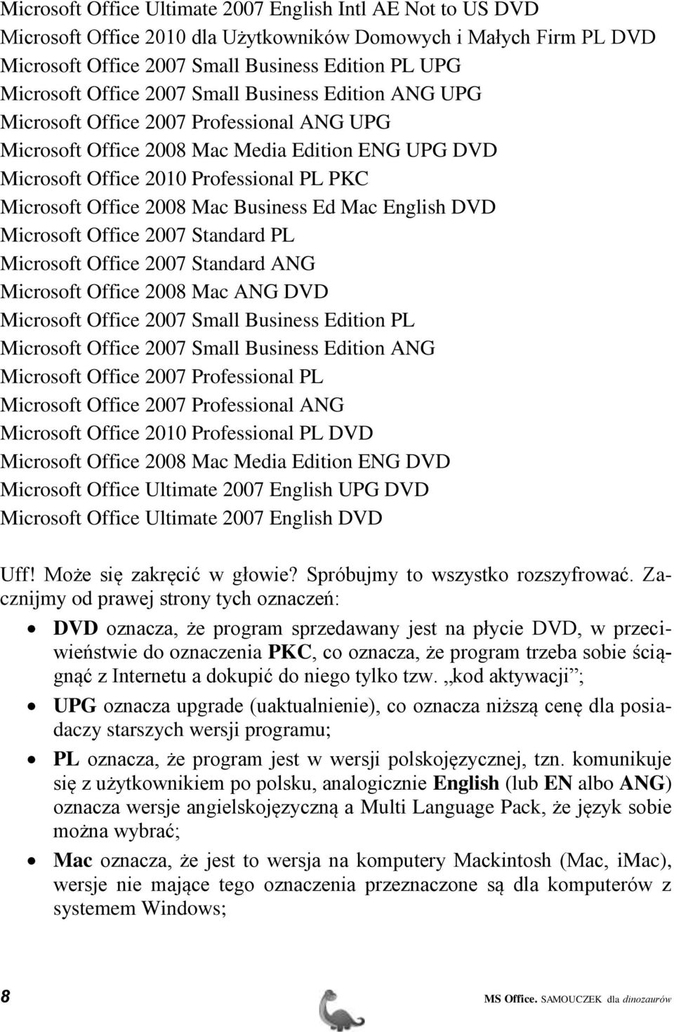 Business Ed Mac English DVD Microsoft Office 2007 Standard PL Microsoft Office 2007 Standard ANG Microsoft Office 2008 Mac ANG DVD Microsoft Office 2007 Small Business Edition PL Microsoft Office