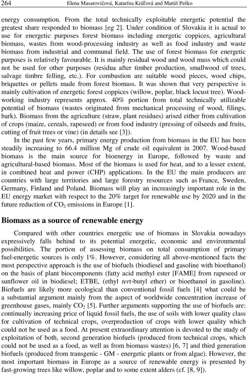 and waste biomass from industrial and communal field. The use of forest biomass for energetic purposes is relatively favourable.