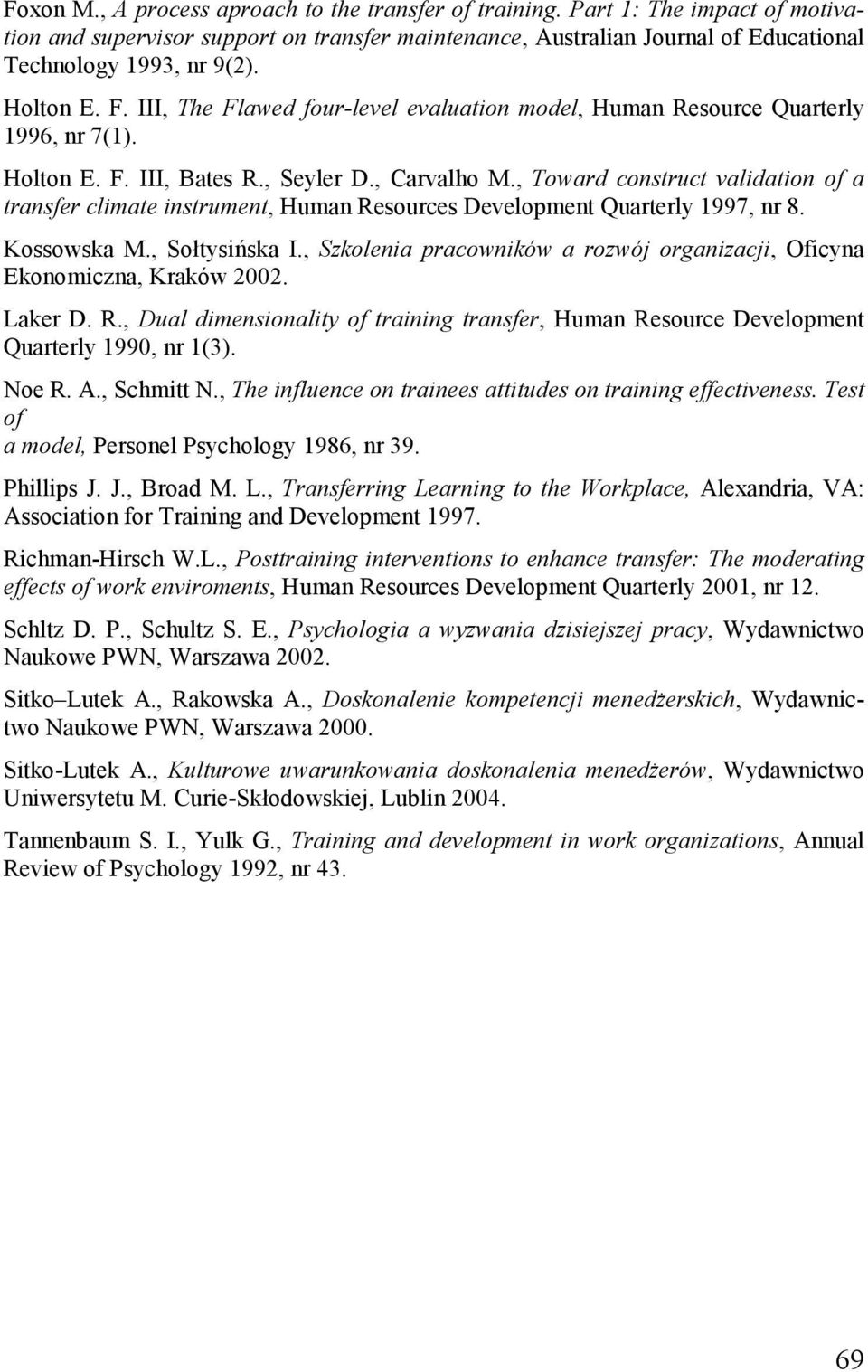 , Toward construct validation of a transfer climate instrument, Human Resources Development Quarterly 1997, nr 8. Kossowska M., Sołtysińska I.