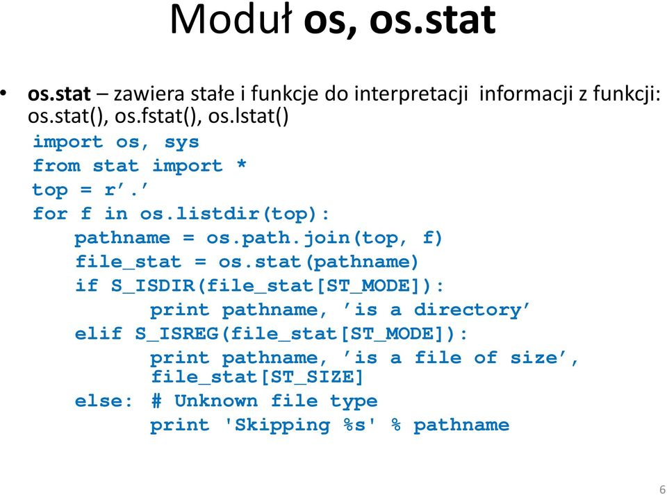 stat(pathname) if S_ISDIR(file_stat[ST_MODE]): print pathname, is a directory elif S_ISREG(file_stat[ST_MODE]):