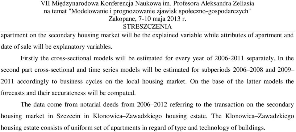 In the second part cross-sectional and time series models will be estimated for subperiods 2006 2008 and 2009 2011 accordingly to business cycles on the local housing market.
