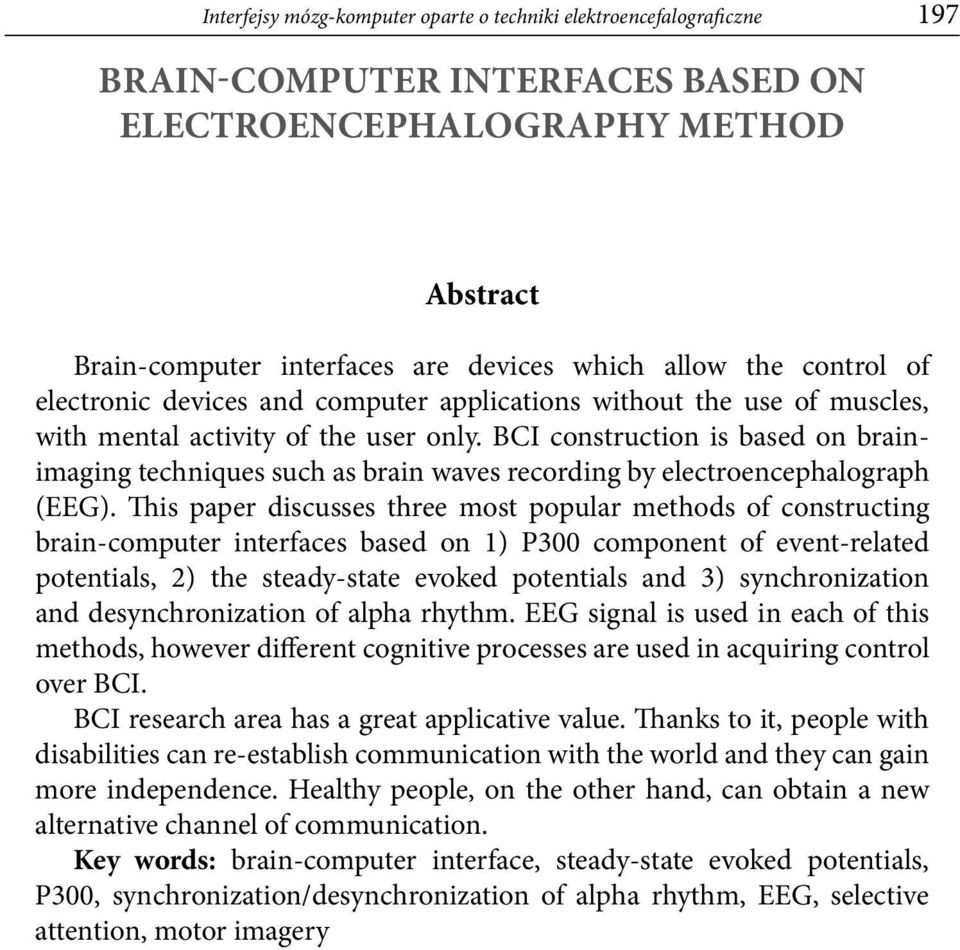 BCI construction is based on brainimaging techniques such as brain waves recording by electroencephalograph (EEG).