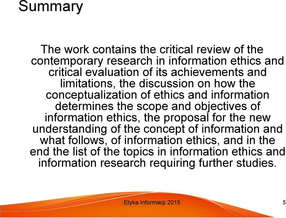 scope and objectives of ethics, the proposal for the new understanding of the concept of and what follows, of