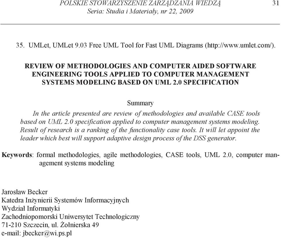 0 SPECIFICATION Summary In the article presented are review of methodologies and available CASE tools based on UML 2.0 specification applied to computer management systems modeling.