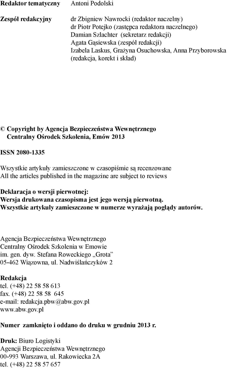 2080-1335 Wszystkie artykuły zamieszczone w czasopiśmie są recenzowane All the articles published in the magazine are subject to reviews Deklaracja o wersji pierwotnej: Wersja drukowana czasopisma