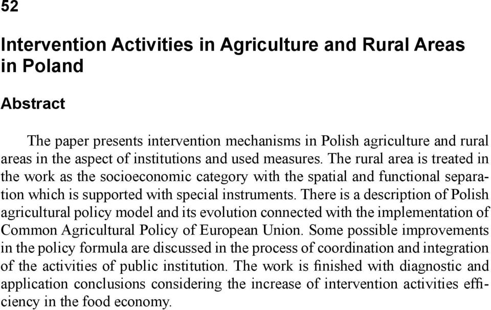 There is a description of Polish agricultural policy model and its evolution connected with the implementation of Common Agricultural Policy of European Union.