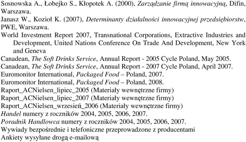 Service, Annual Report - 2005 Cycle Poland, May 2005. Canadean, The Soft Drinks Service, Annual Report - 2007 Cycle Poland, April 2007. Euromonitor International, Packaged Food Poland, 2007.