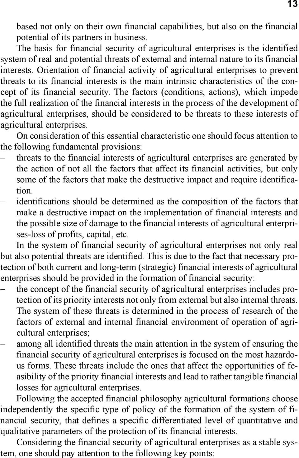 Orientation of financial activity of agricultural enterprises to prevent threats to its financial interests is the main intrinsic characteristics of the concept of its financial security.