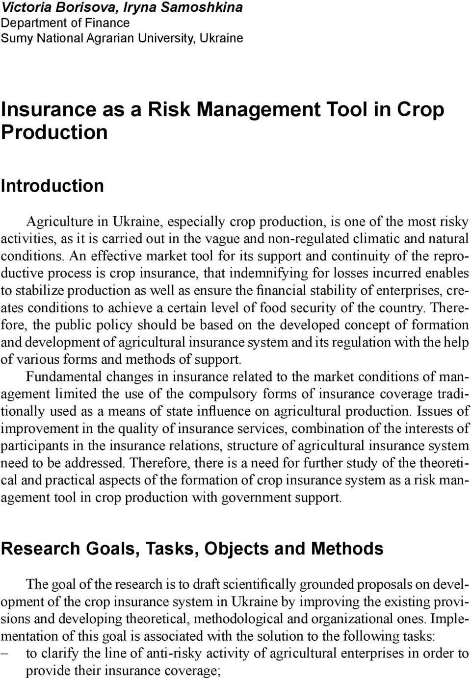 An effective market tool for its support and continuity of the reproductive process is crop insurance, that indemnifying for losses incurred enables to stabilize production as well as ensure the