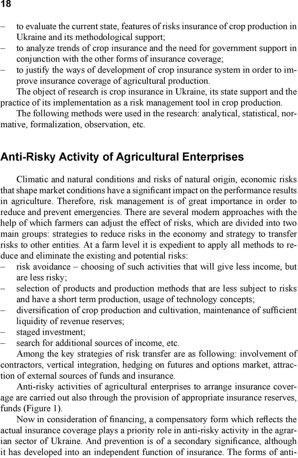 The object of research is crop insurance in Ukraine, its state support and the practice of its implementation as a risk management tool in crop production.