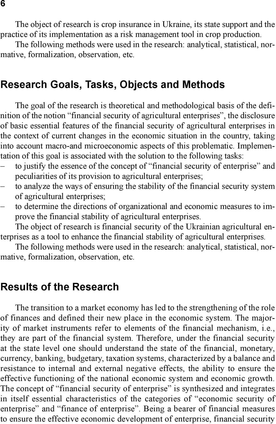 Research Goals, Tasks, Objects and Methods The goal of the research is theoretical and methodological basis of the definition of the notion financial security of agricultural enterprises, the