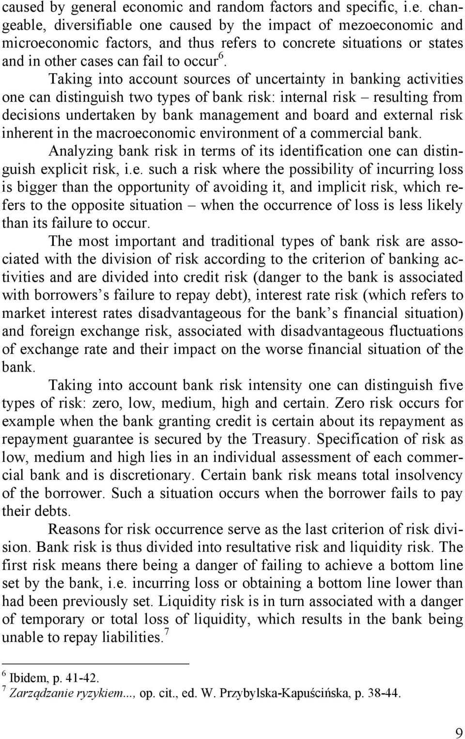 external risk inherent in the macroeconomic environment of a commercial bank. Analyzing bank risk in terms of its identification one can distinguish explicit risk, i.e. such a risk where the