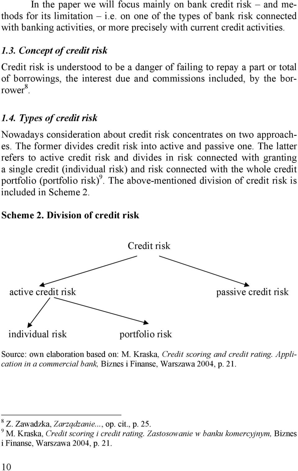 Types of credit risk Nowadays consideration about credit risk concentrates on two approaches. The former divides credit risk into active and passive one.