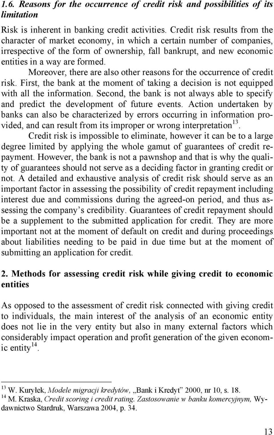 Moreover, there are also other reasons for the occurrence of credit risk. First, the bank at the moment of taking a decision is not equipped with all the information.