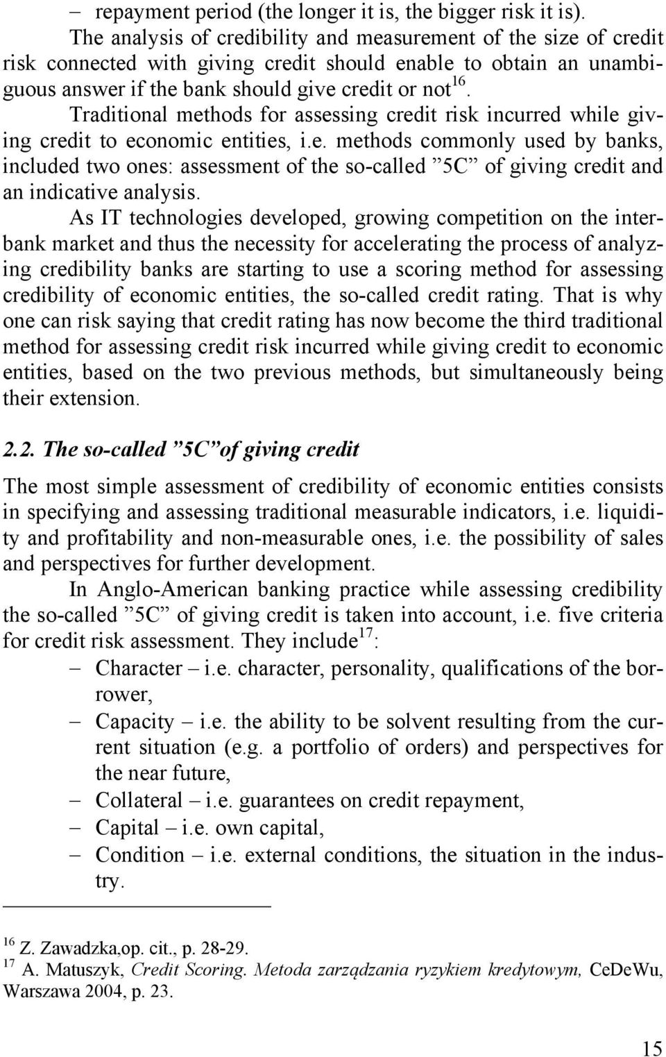 Traditional methods for assessing credit risk incurred while giving credit to economic entities, i.e. methods commonly used by banks, included two ones: assessment of the so-called 5C of giving credit and an indicative analysis.