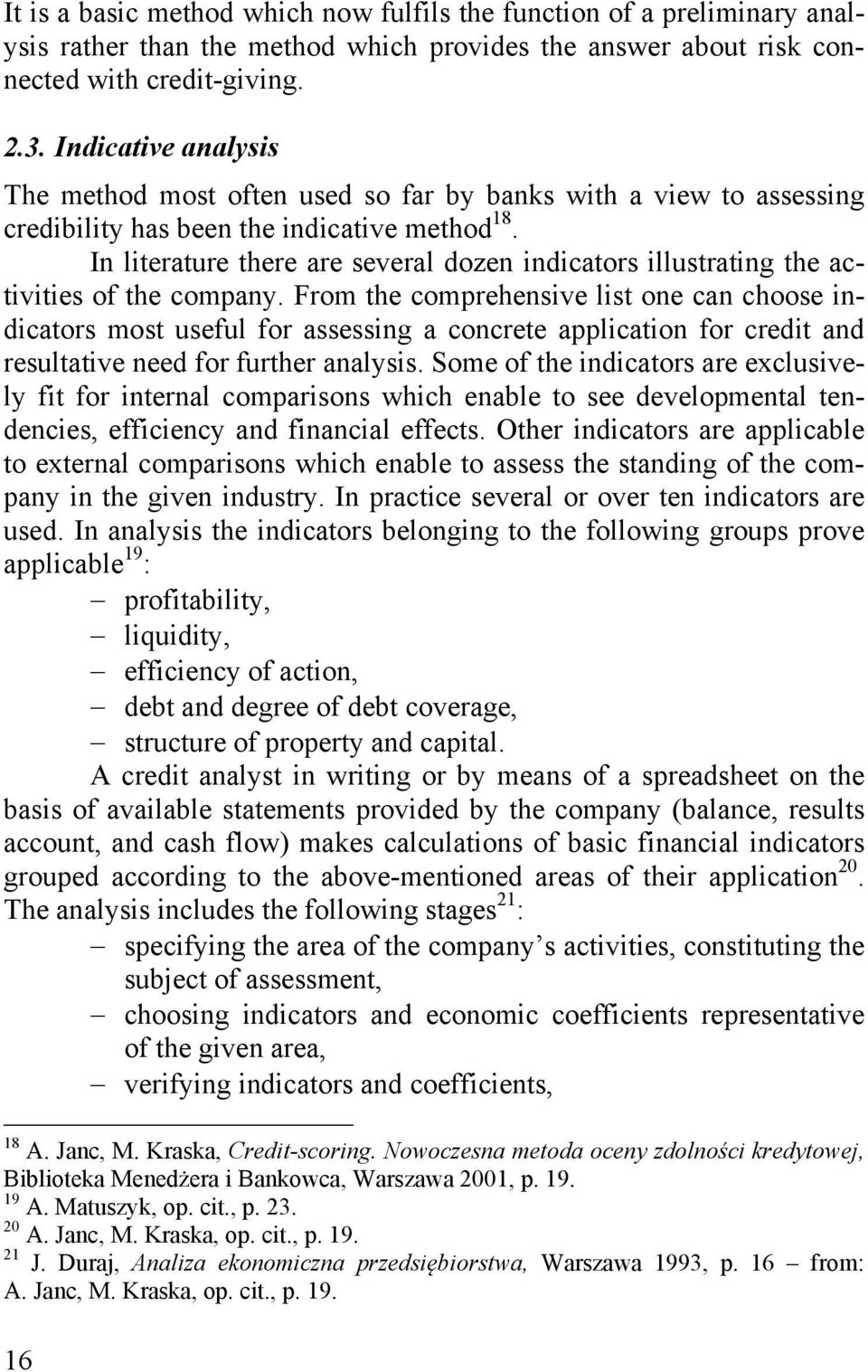 In literature there are several dozen indicators illustrating the activities of the company.