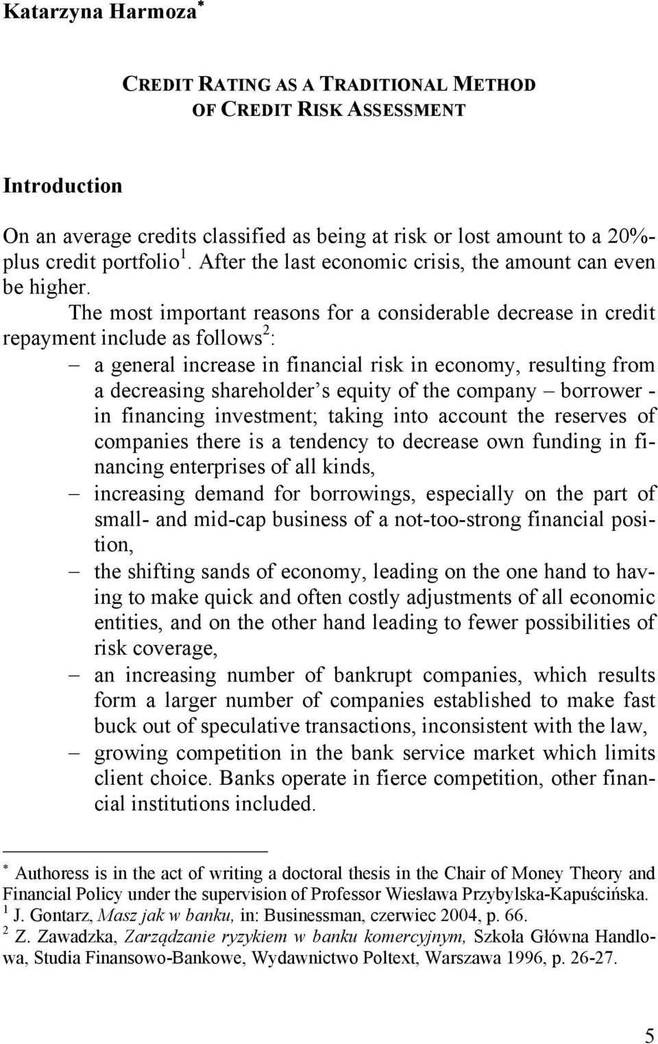The most important reasons for a considerable decrease in credit repayment include as follows 2 : a general increase in financial risk in economy, resulting from a decreasing shareholder s equity of