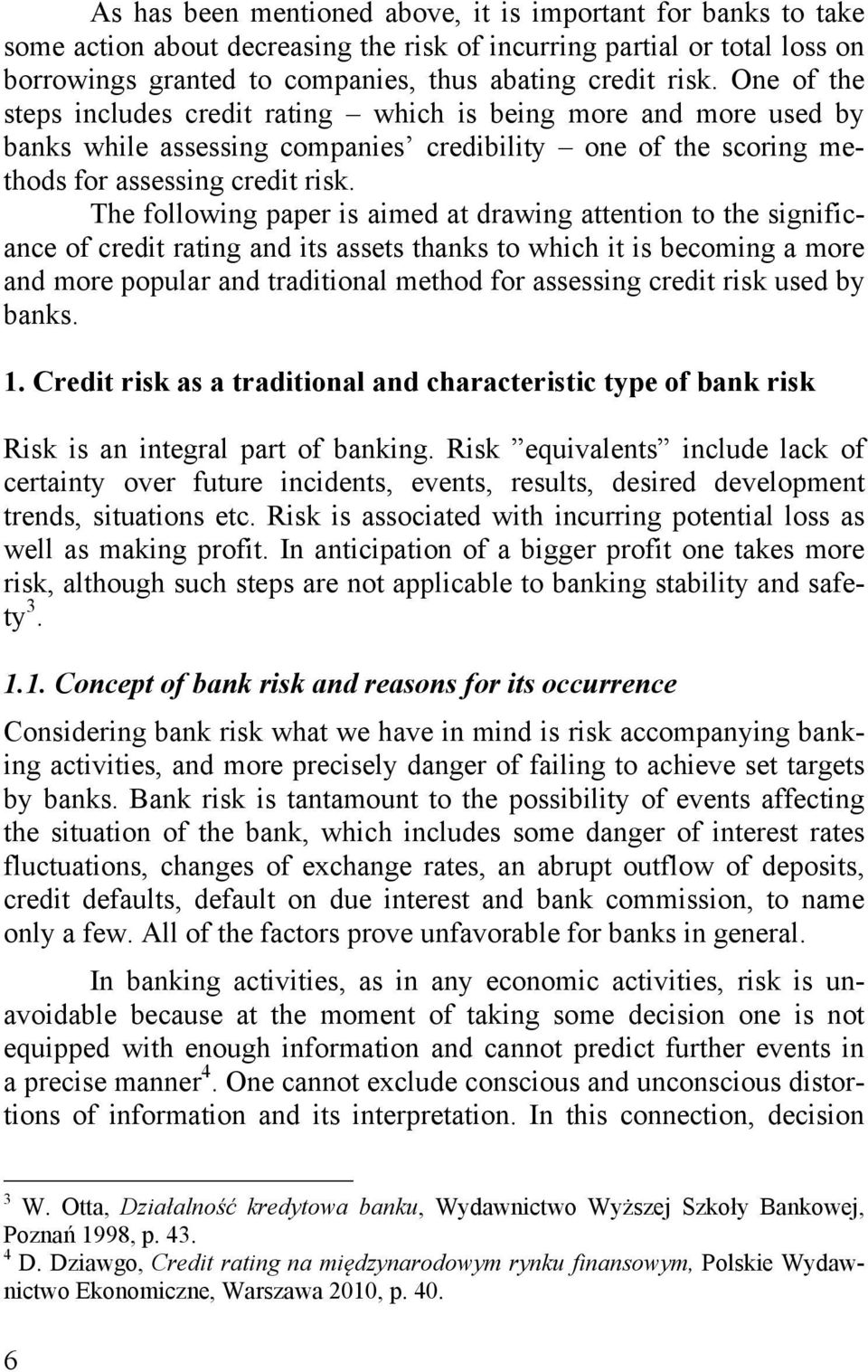 The following paper is aimed at drawing attention to the significance of credit rating and its assets thanks to which it is becoming a more and more popular and traditional method for assessing