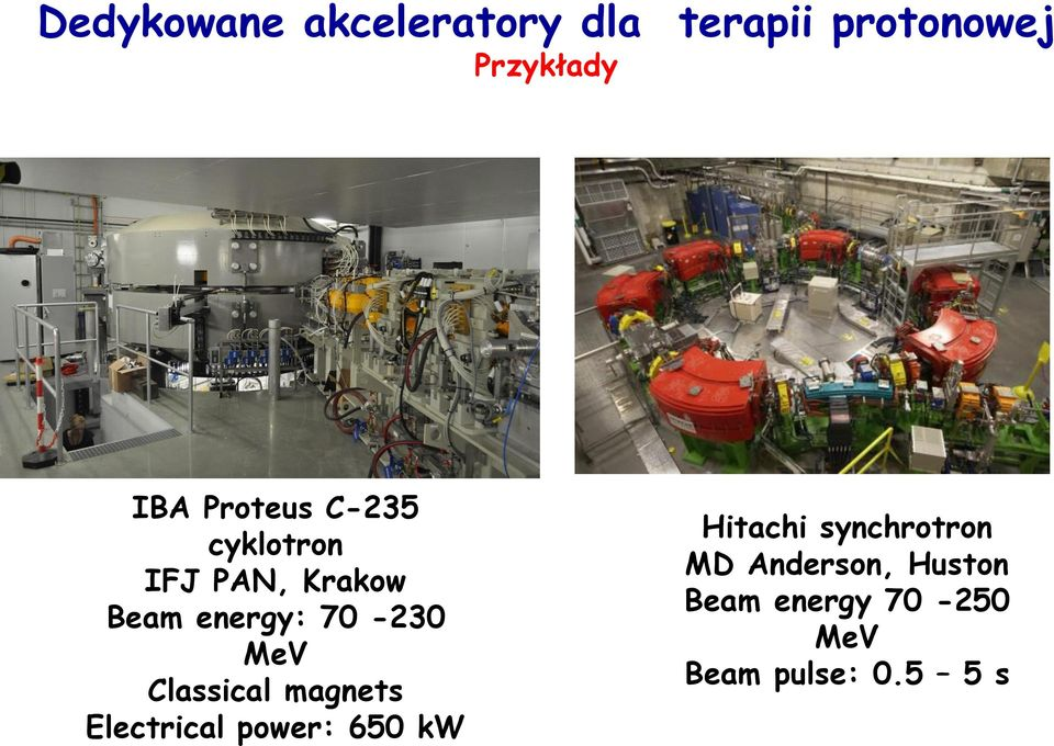 MeV Classical magnets Electrical power: 650 kw Hitachi