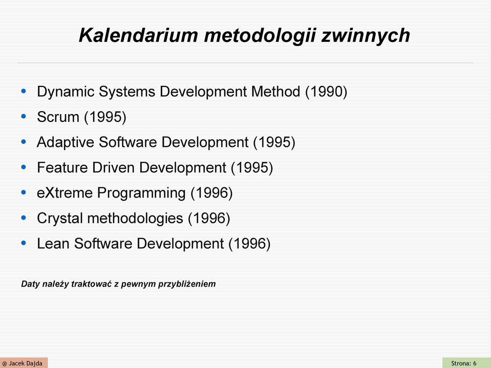 Development (1995) extreme Programming (1996) Crystal methodologies (1996)