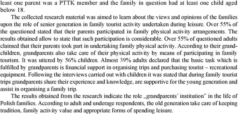 Over 55% of the questioned stated that their parents participated in family physical activity arrangements. The results obtained allow to state that such participation is considerable.
