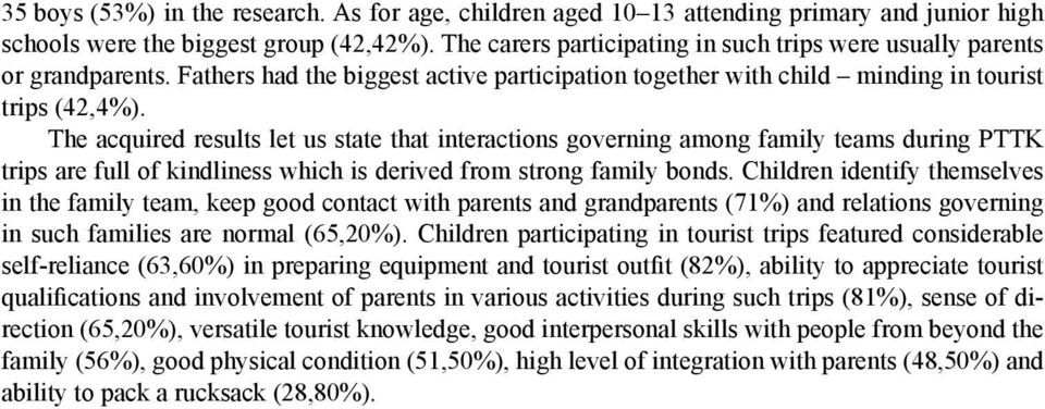The acquired results let us state that interactions governing among family teams during PTTK trips are full of kindliness which is derived from strong family bonds.