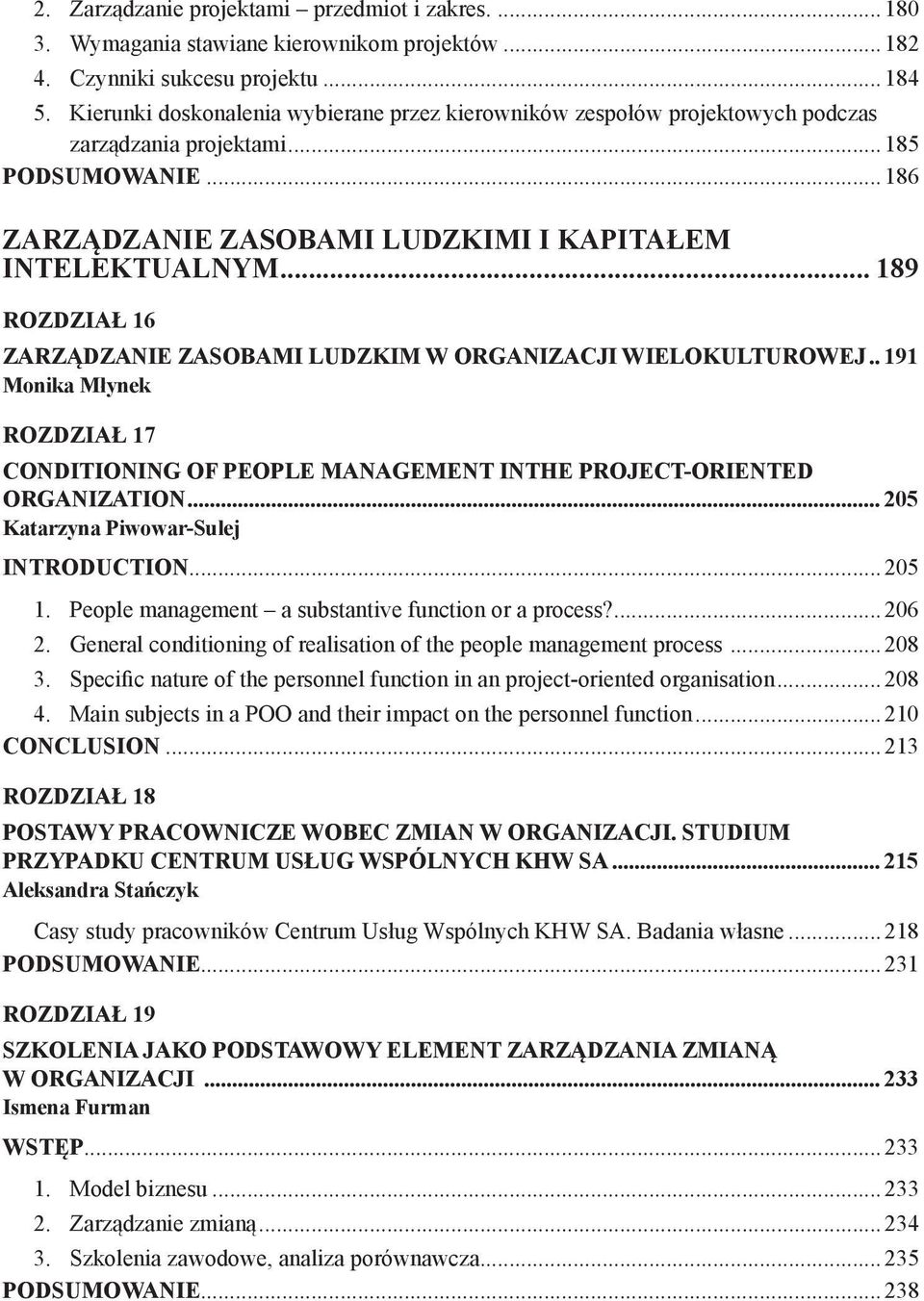 .. 189 ROZDZIAŁ 16 ZARZĄDZANIE ZASOBAMI LUDZKIM W ORGANIZACJI WIELOKULTUROWEJ... 191 Monika Młynek ROZDZIAŁ 17 CONDITIONING OF PEOPLE MANAGEMENT INTHE PROJECT-ORIENTED ORGANIZATION.