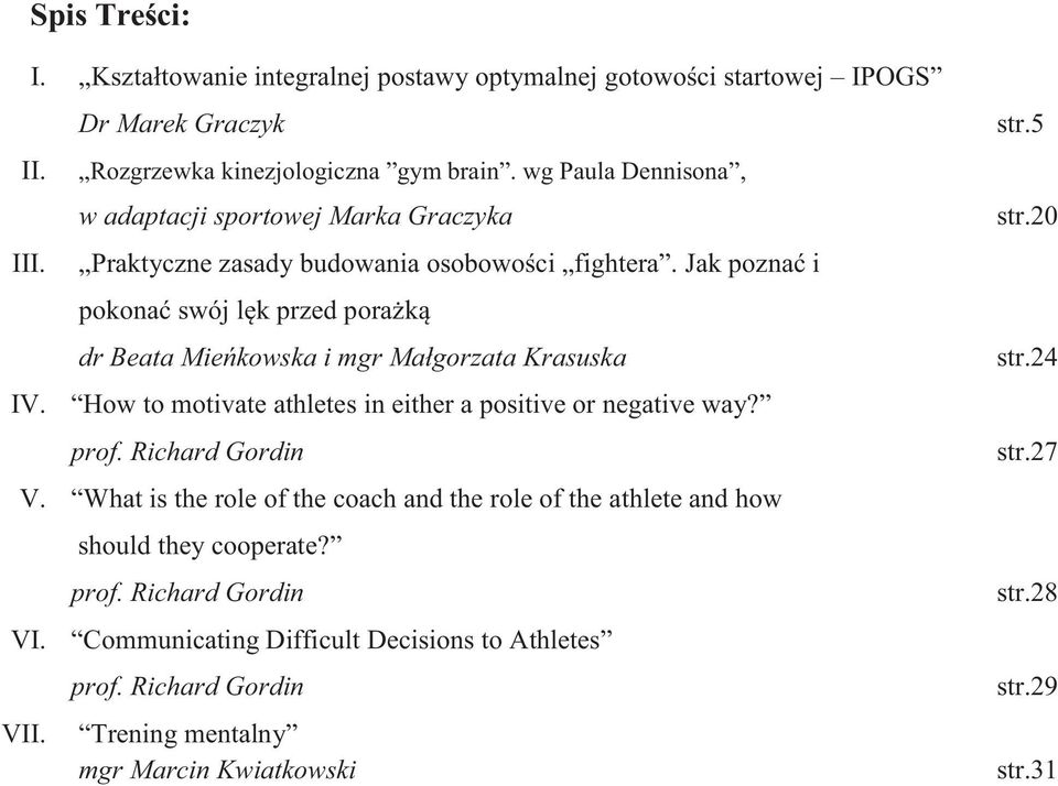 Jak poznać i pokonać swój lęk przed porażką dr Beata Mieńkowska i mgr Małgorzata Krasuska IV. How to motivate athletes in either a positive or negative way? prof.