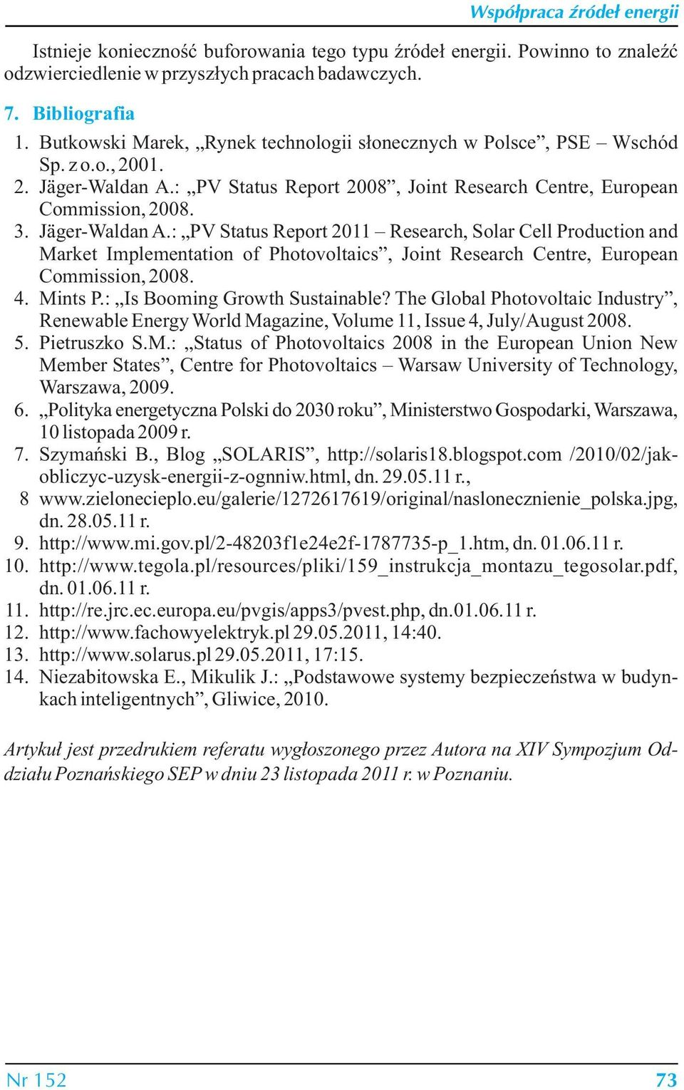 : PV Status Report 008, Joint Research Centre, European Commission, 008. 3. Jäger-Waldan A.