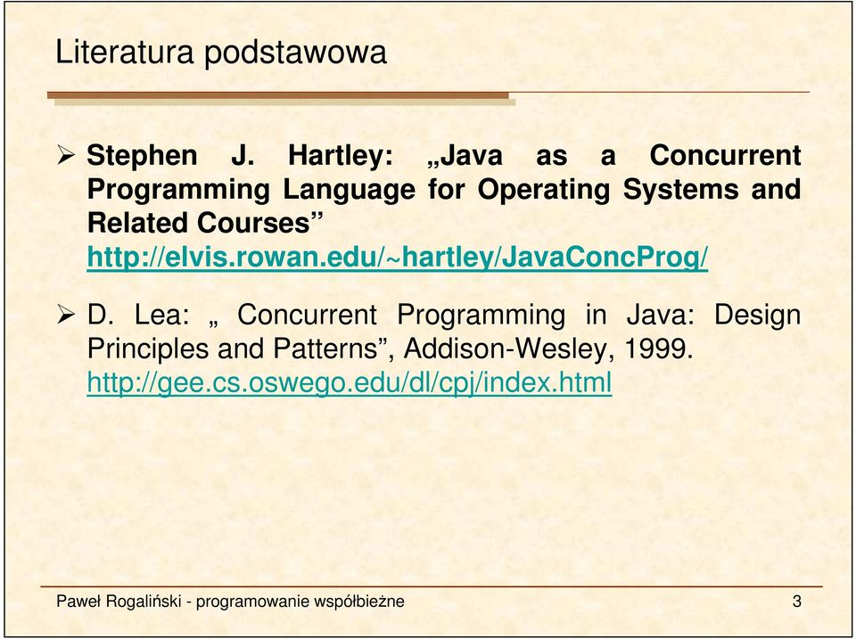 Courses http://elvis.rowan.edu/~hartley/javaconcprog/ D.