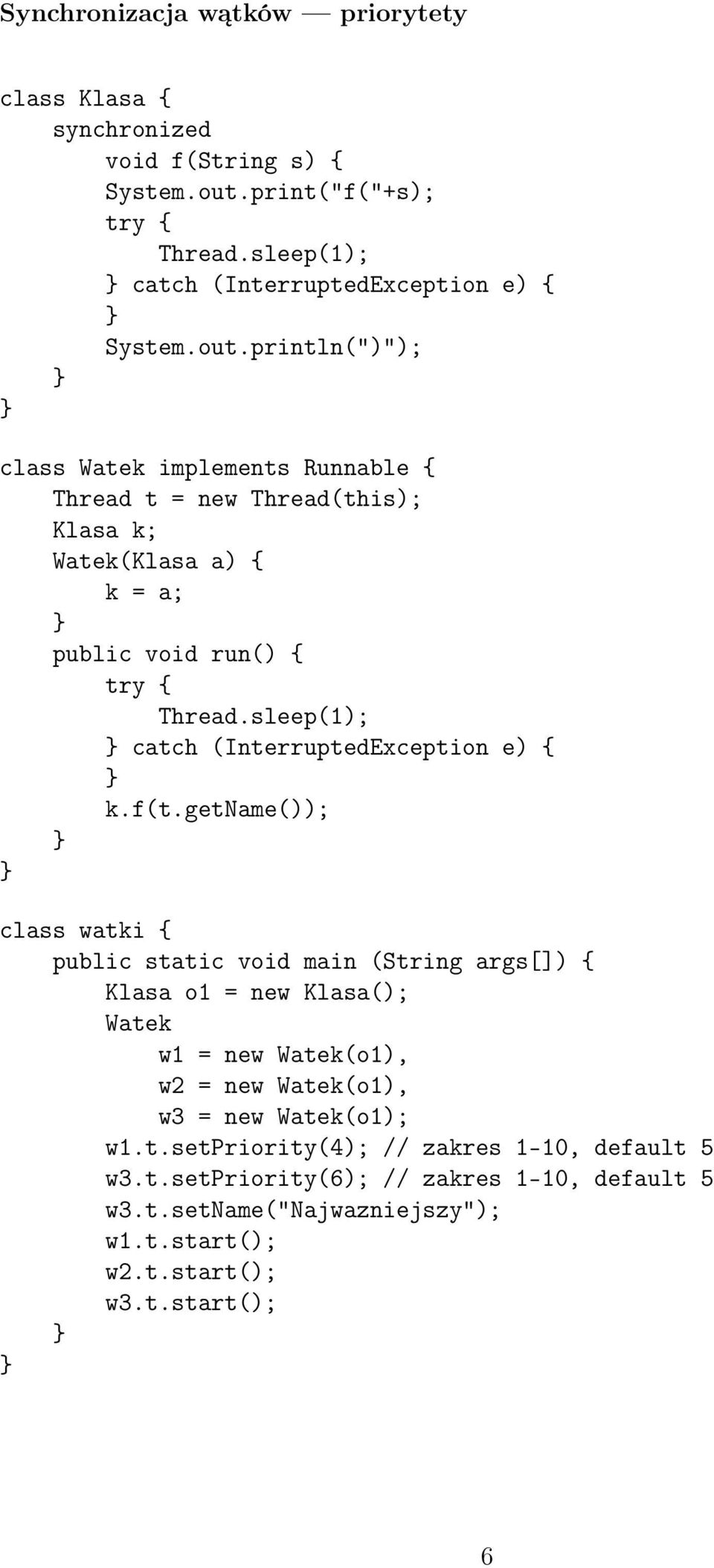 "println("")""); class Watek implements Runnable Thread t = new Thread(this); Klasa k; Watek(Klasa a) k = a; public void run() try catch (InterruptedException e)"